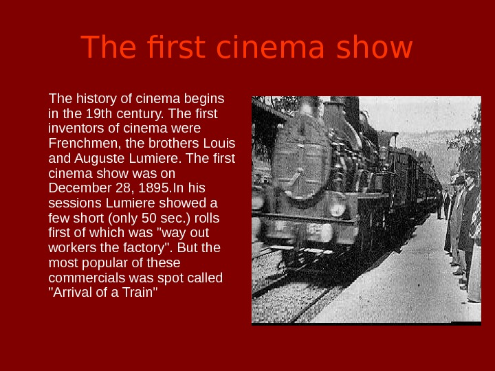 The first cinema show  The history of cinema begins in the 19 th century. The