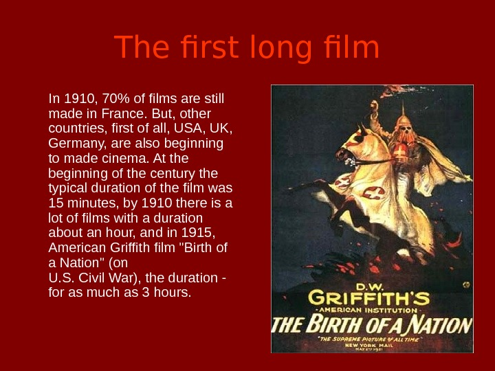 The first long film  In 1910, 70 of films are still made in France. But,