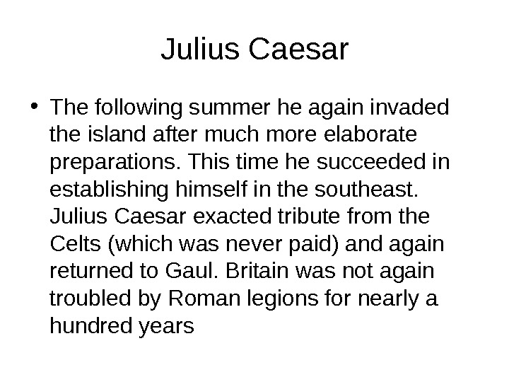 Julius Caesar • The following summer he again invaded the island after much more elaborate preparations.