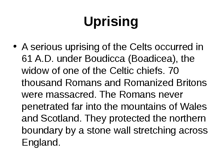 Uprising • A serious uprising of the Celts occurred in 61 A. D. under Boudicca (Boadicea),