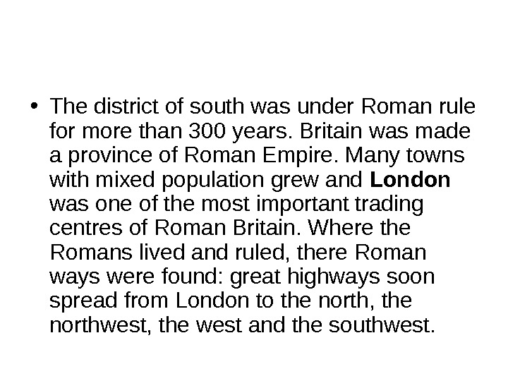 • The district of south was under Roman rule for more than 300 years. Britain