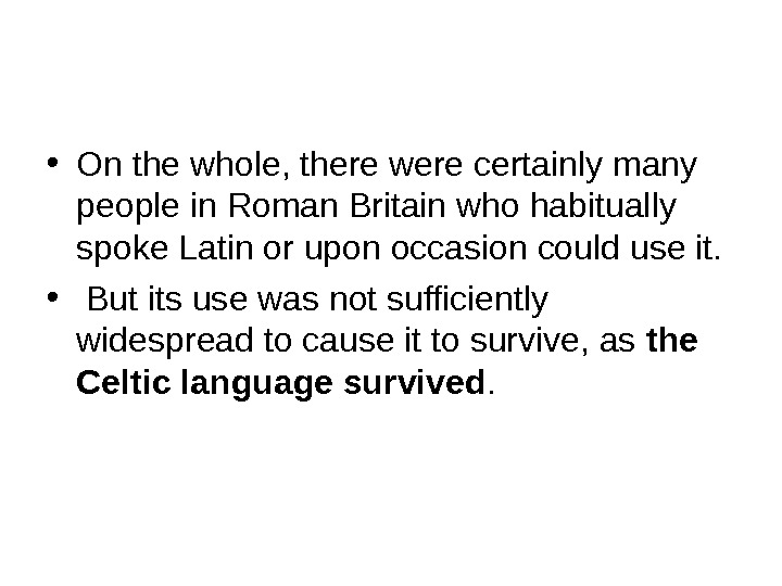 • On the whole, there were certainly many people in Roman Britain who habitually spoke