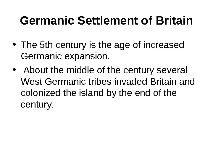 Germanic Settlement of Britain • The 5 th century is the age of increased Germanic expansion.