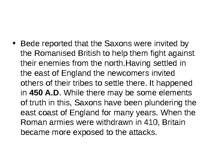 • Bede reported that the Saxons were invited by the Romanised British to help them