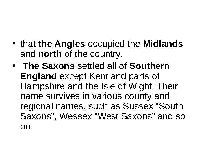 • that the Angles occupied the Midlands and north of the country.  •