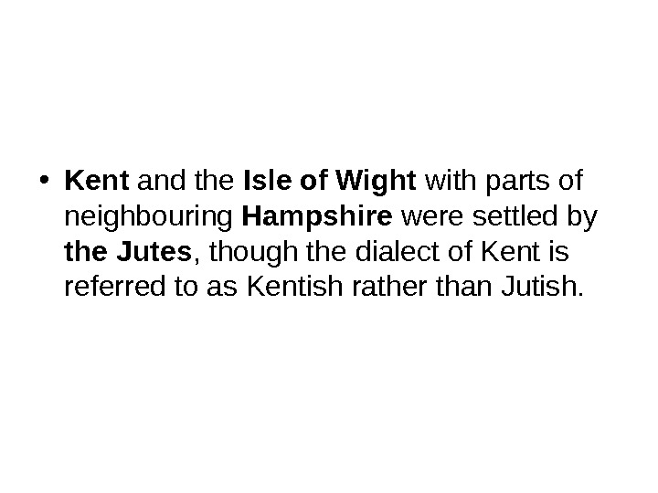 • Kent and the Isle of Wight with parts of neighbouring Hampshire were settled by