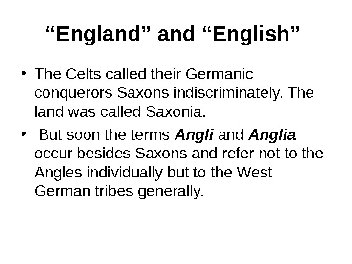 """ England"" and ""English""  • The Celts called their Germanic conquerors Saxons indiscriminately. The land"