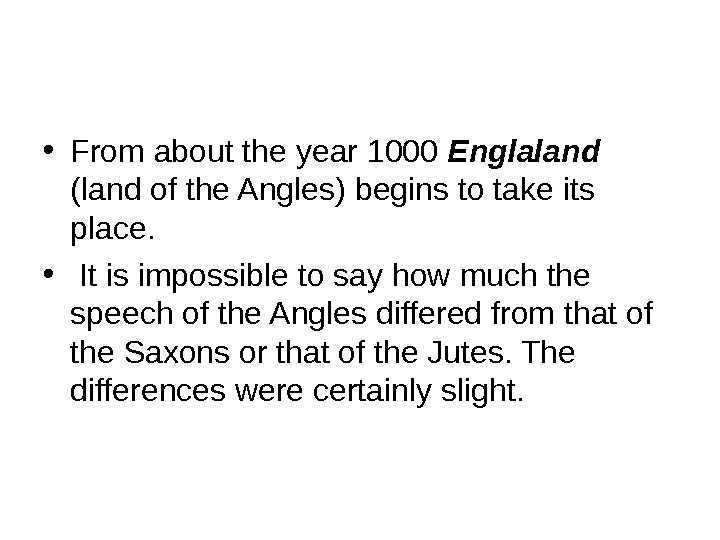 • From about the year 1000 Englaland  (land of the Angles) begins to take