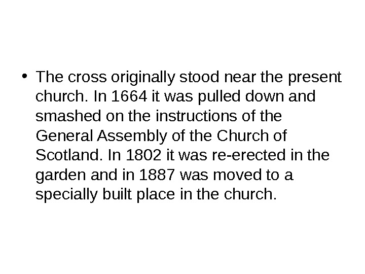 • The cross originally stood near the present church. In 1664 it was pulled down