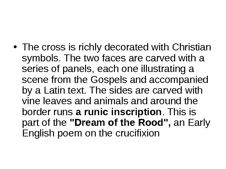 • The cross is richly decorated with Christian symbols. The two faces are carved with