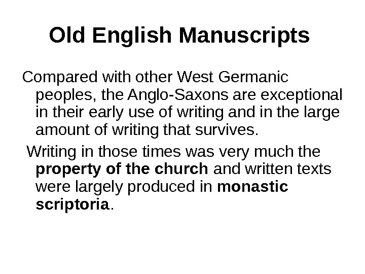 Old English Manuscripts  Compared with other West Germanic peoples, the Anglo-Saxons are exceptional in their
