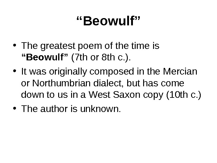 """ Beowulf"" • The greatest poem of the time is ""Beowulf"" (7 th or 8 th"