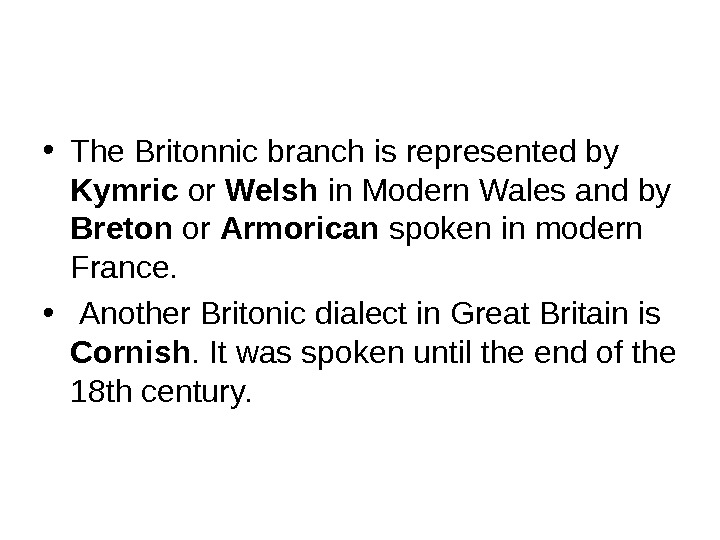 • The Britonnic branch is represented by Kymric or Welsh in Modern Wales and