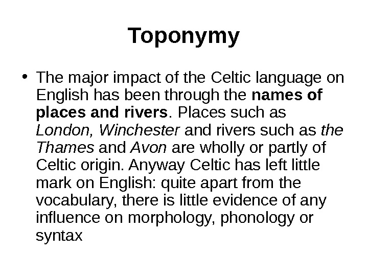 Toponymy • The major impact of the Celtic language on English has been through