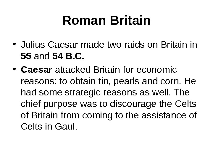 Roman Britain • Julius Caesar made two raids on Britain in 55 and 54
