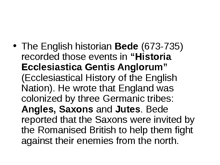 "• The English historian Bede (673 -735) recorded those events in ""Historia Ecclesiastica Gentis"