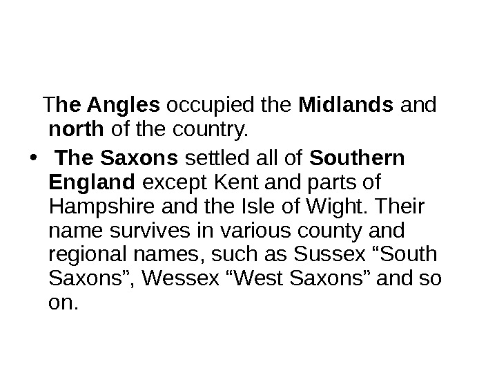 T he Angles occupied the Midlands and north of the country.  •  The