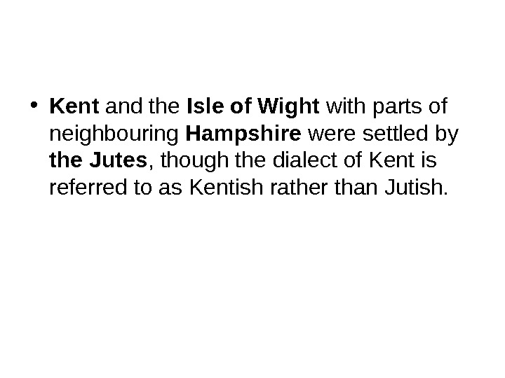 • Kent and the Isle of Wight with parts of neighbouring Hampshire were settled