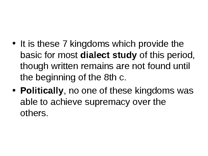 • It is these 7 kingdoms which provide the basic for most dialect study