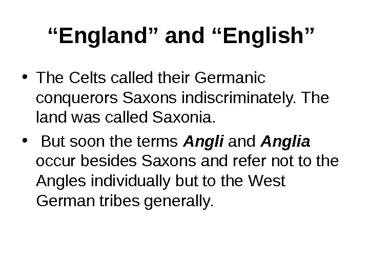 """ England"" and ""English""  • The Celts called their Germanic conquerors Saxons indiscriminately."