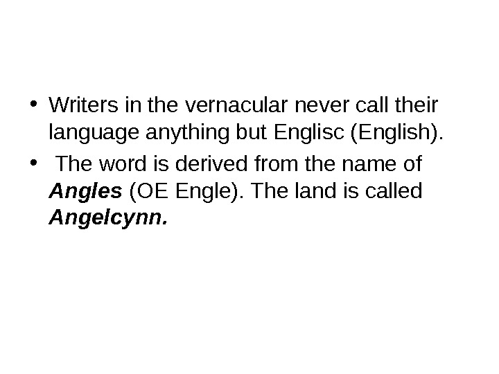 • Writers in the vernacular never call their language anything but Englisc (English).