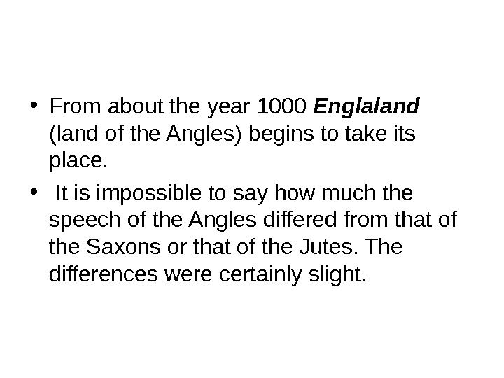 • From about the year 1000 Englaland  (land of the Angles) begins to