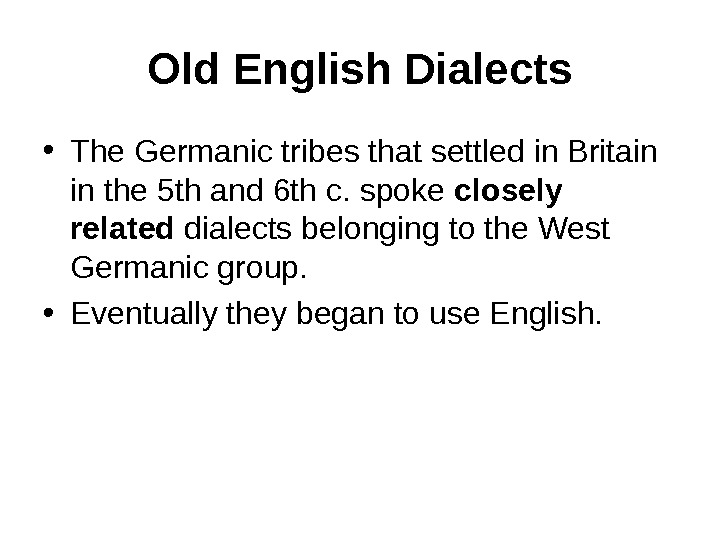 Old English Dialects • The Germanic tribes that settled in Britain in the 5