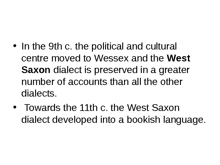 • In the 9 th c. the political and cultural centre moved to Wessex