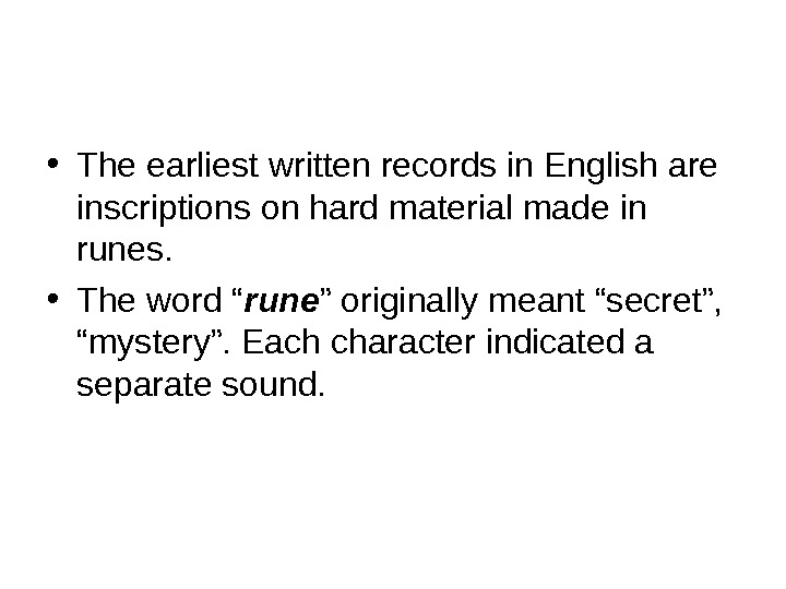 • The earliest written records in English are inscriptions on hard material made in
