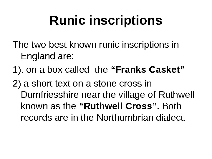 Runic inscriptions The two best known runic inscriptions in England are: 1). on a