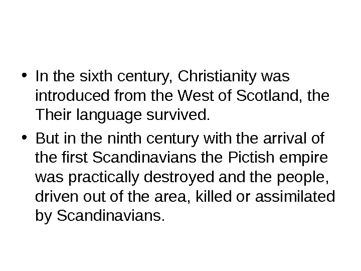 • In the sixth century, Christianity was introduced from the West of Scotland, the