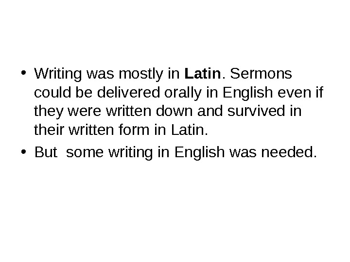 • Writing was mostly in Latin. Sermons could be delivered orally in English even