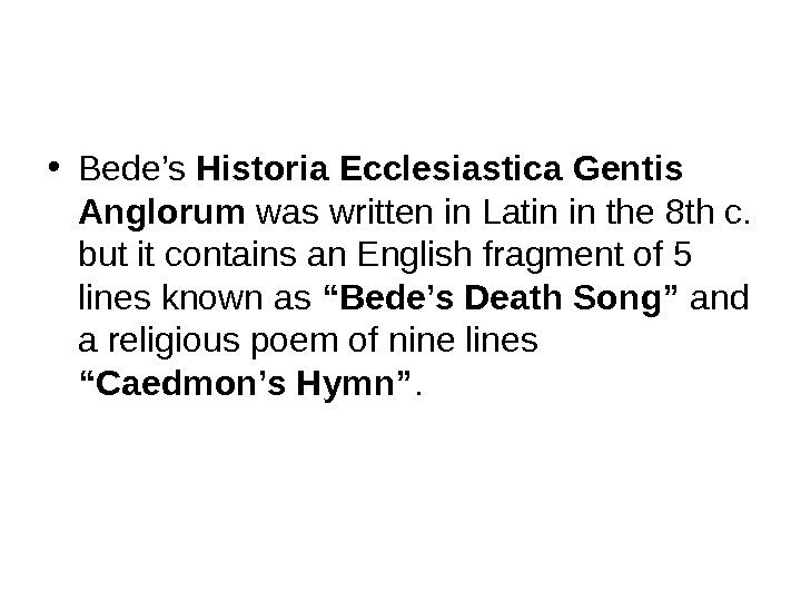• Bede's Historia Ecclesiastica Gentis Anglorum was written in Latin in the 8 th