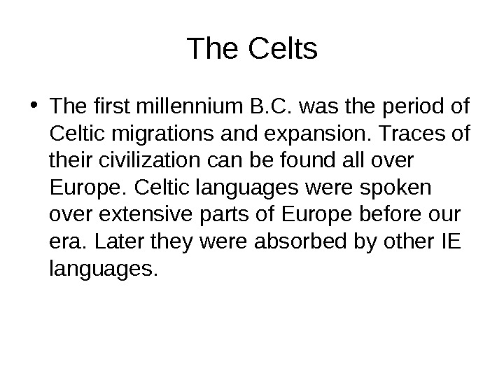 The Celts • The first millennium B. C. was the period of Celtic migrations