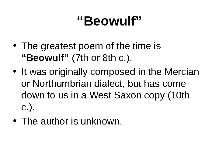 """ Beowulf"" • The greatest poem of the time is ""Beowulf"" (7 th or"