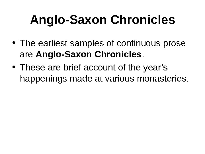 Anglo-Saxon Chronicles • The earliest samples of continuous prose are Anglo-Saxon Chronicles.  •