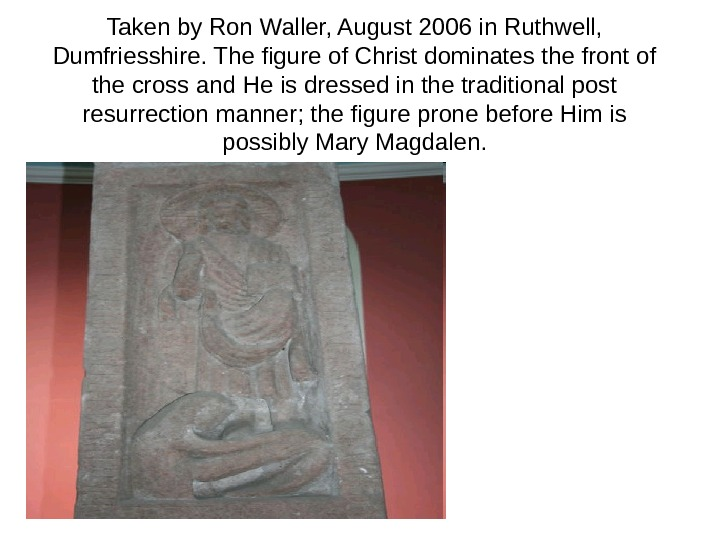 Taken by Ron Waller, August 2006 in Ruthwell,  Dumfriesshire. The figure of Christ