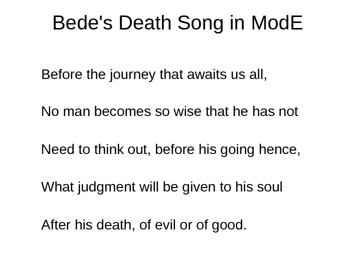 Bede's Death Song in Mod. E  Before the journey that awaits us all,