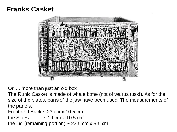 Or: . . . more than just an old box The Runic Casket is