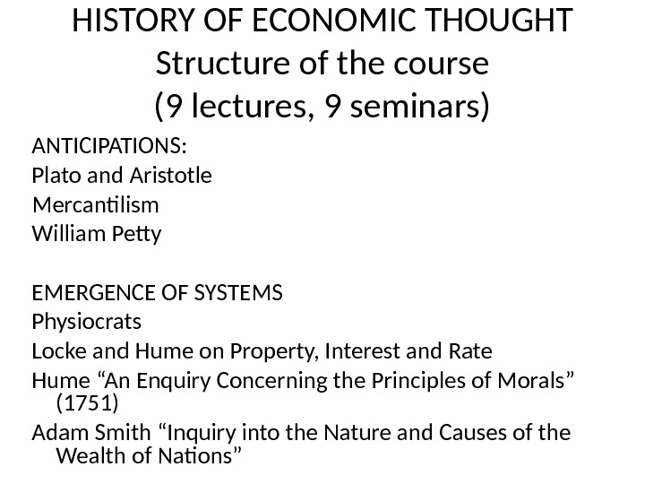 HISTORY OF ECONOMIC THOUGHT Structure of the course (9 lectures, 9 seminars) ANTICIPATIONS:  Plato and