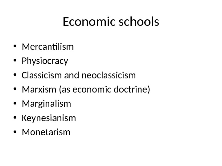 Economic schools • Mercantilism • Physiocracy • Classicism and neoclassicism • Marxism (as economic doctrine) •