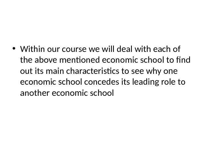 • Within our course we will deal with each of the above mentioned economic school