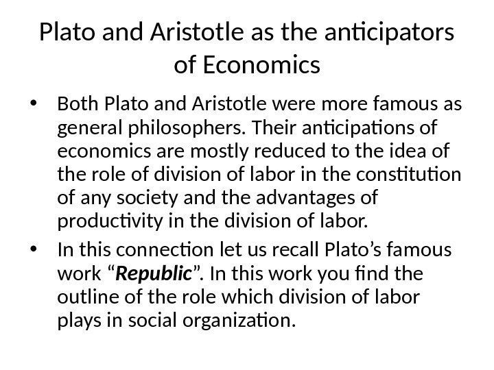 Plato and Aristotle as the anticipators of Economics • Both Plato and Aristotle were more famous