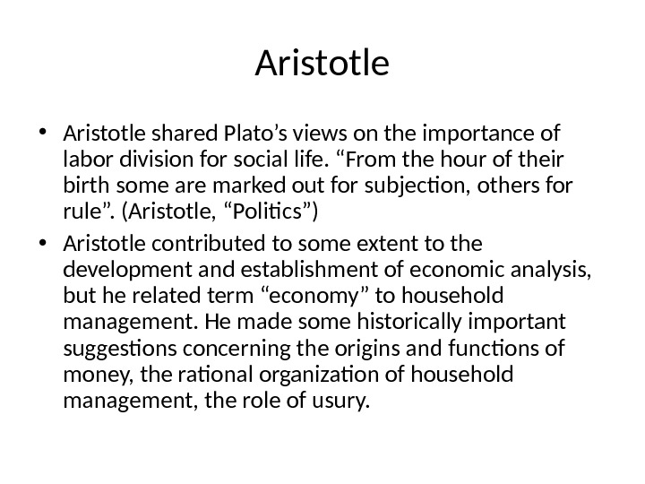 "Aristotle • Aristotle shared Plato's views on the importance of labor division for social life. ""From"