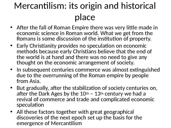 Mercantilism: its origin and historical place • After the fall of Roman Empire there was very