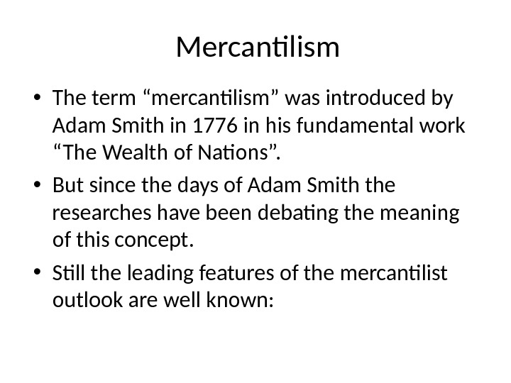 "Mercantilism • The term ""mercantilism"" was introduced by Adam Smith in 1776 in his fundamental work"