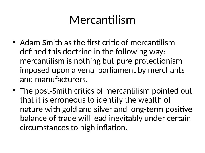 Mercantilism • Adam Smith as the first critic of mercantilism defined this doctrine in the following