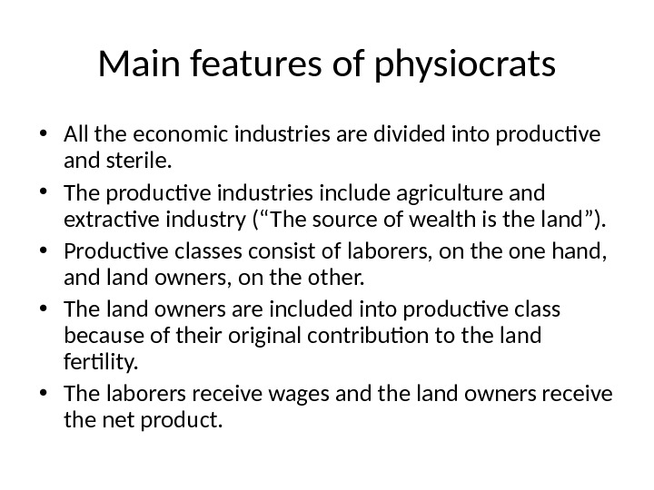 Main features of physiocrats • All the economic industries are divided into productive and sterile.