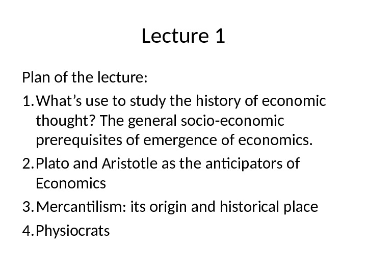 Lecture 1 Plan of the lecture: 1. What's use to study the history of economic thought?