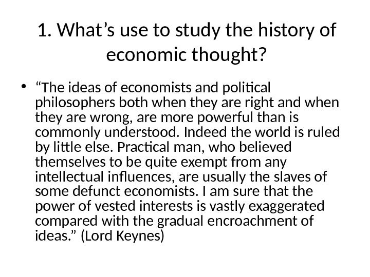 "1. What's use to study the history of economic thought?  • "" The ideas of"